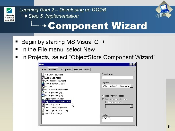 Learning Goal 2 – Developing an OODB Step 5, Implementation Component Wizard § Begin
