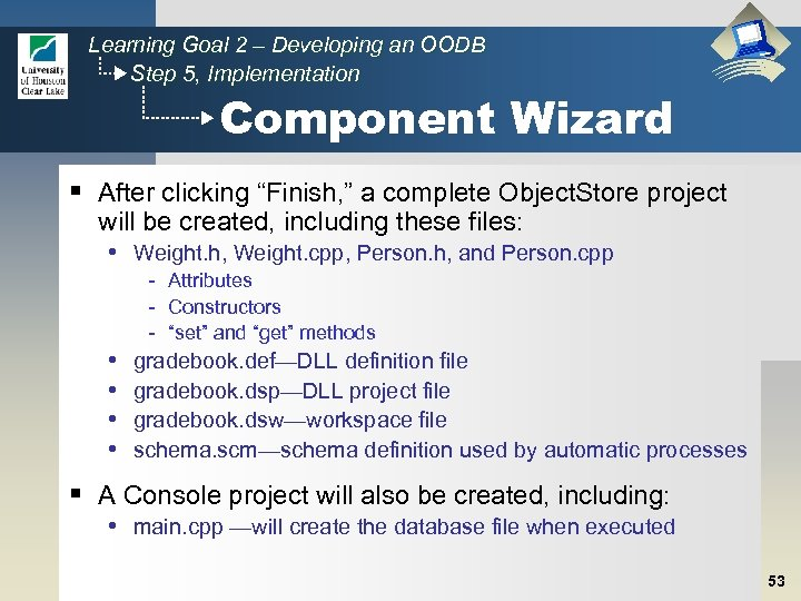 Learning Goal 2 – Developing an OODB Step 5, Implementation Component Wizard § After