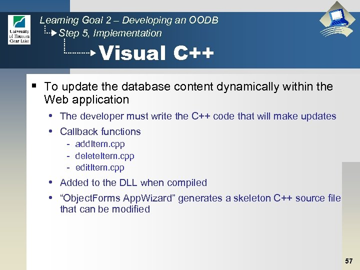Learning Goal 2 – Developing an OODB Step 5, Implementation Visual C++ § To