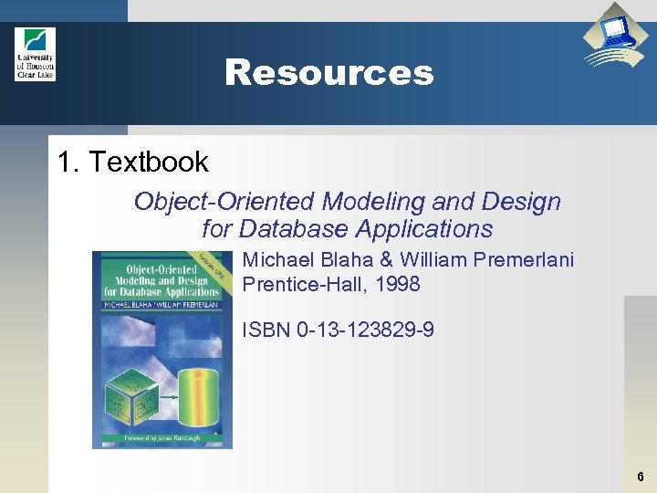 Resources 1. Textbook Object-Oriented Modeling and Design for Database Applications Michael Blaha & William