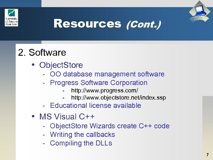 Resources (Cont. ) 2. Software • Object. Store - OO database management software -