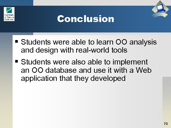 Conclusion § Students were able to learn OO analysis and design with real-world tools