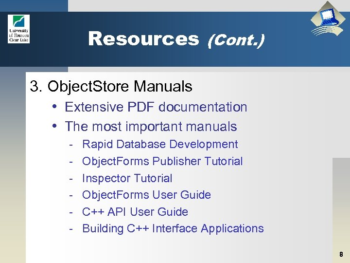 Resources (Cont. ) 3. Object. Store Manuals • Extensive PDF documentation • The most
