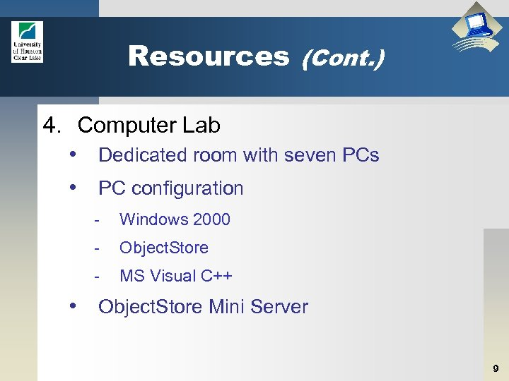 Resources (Cont. ) 4. Computer Lab • Dedicated room with seven PCs • PC