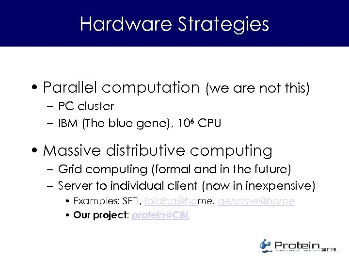 Hardware Strategies • Parallel computation (we are not this) – PC cluster – IBM