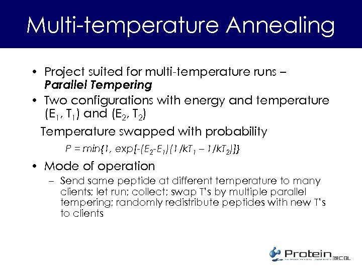 Multi-temperature Annealing • Project suited for multi-temperature runs – Parallel Tempering • Two configurations
