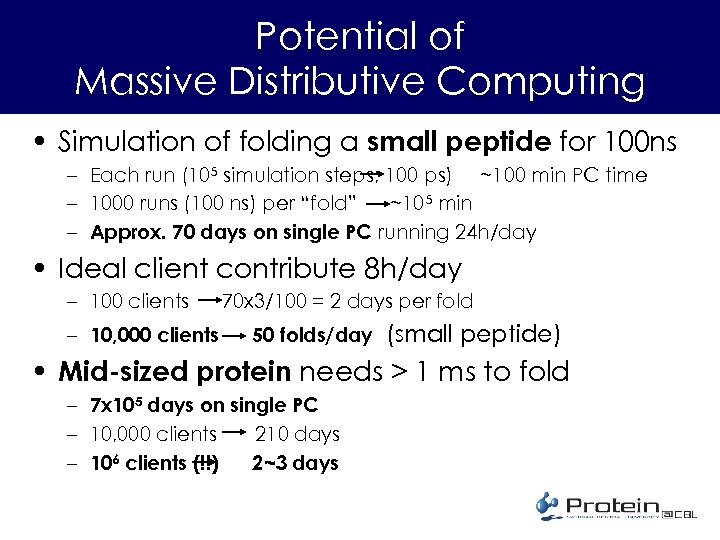 Potential of Massive Distributive Computing • Simulation of folding a small peptide for 100