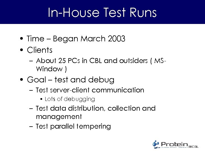 In-House Test Runs • Time – Began March 2003 • Clients – About 25
