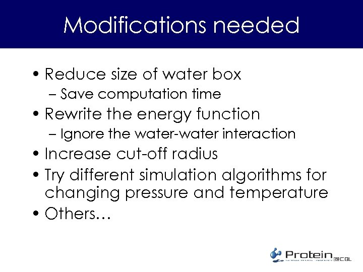 Modifications needed • Reduce size of water box – Save computation time • Rewrite