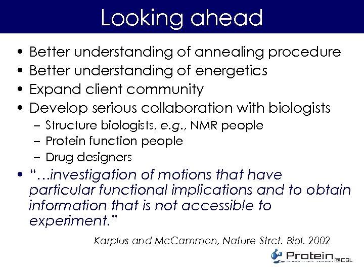 Looking ahead • • Better understanding of annealing procedure Better understanding of energetics Expand