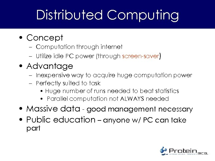 Distributed Computing • Concept – Computation through internet – Utilize idle PC power (through