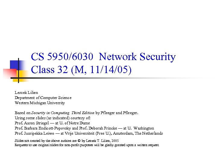 CS 5950/6030 Network Security Class 32 (M, 11/14/05) Leszek Lilien Department of Computer Science