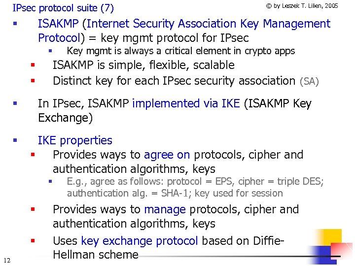 IPsec protocol suite (7) ISAKMP (Internet Security Association Key Management Protocol) = key mgmt