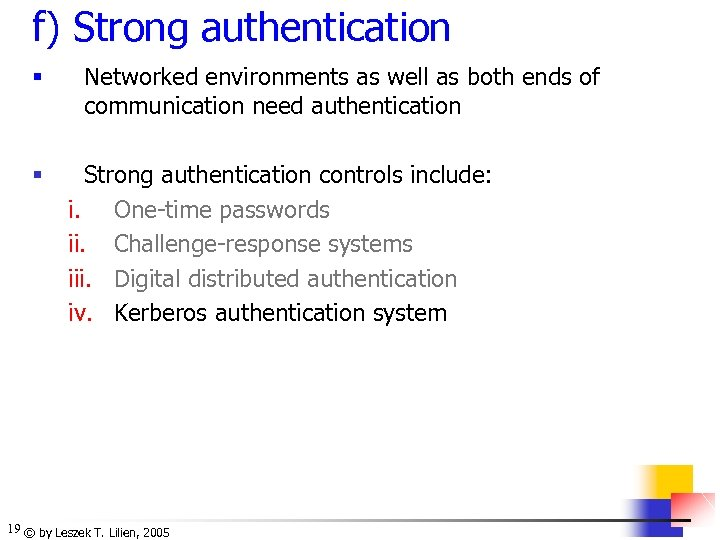 f) Strong authentication § § Networked environments as well as both ends of communication