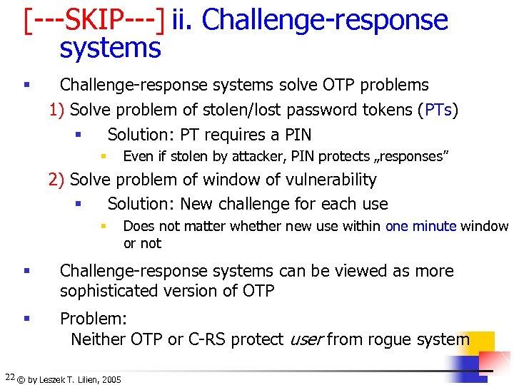 [---SKIP---] ii. Challenge-response systems § Challenge-response systems solve OTP problems 1) Solve problem of