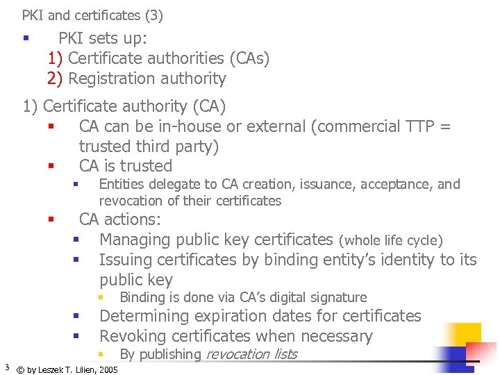 PKI and certificates (3) § PKI sets up: 1) Certificate authorities (CAs) 2) Registration