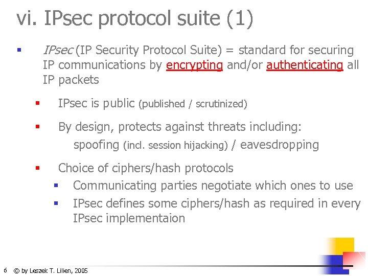 vi. IPsec protocol suite (1) IPsec (IP Security Protocol Suite) = standard for securing