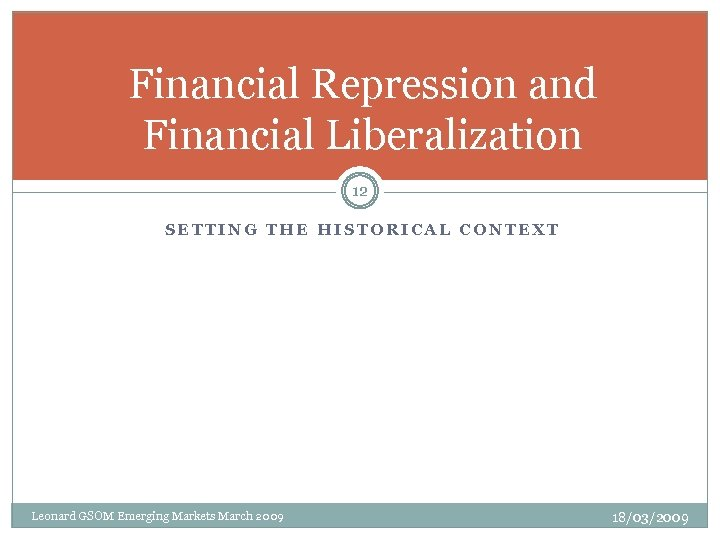 Financial Repression and Financial Liberalization 12 SETTING THE HISTORICAL CONTEXT Leonard GSOM Emerging Markets
