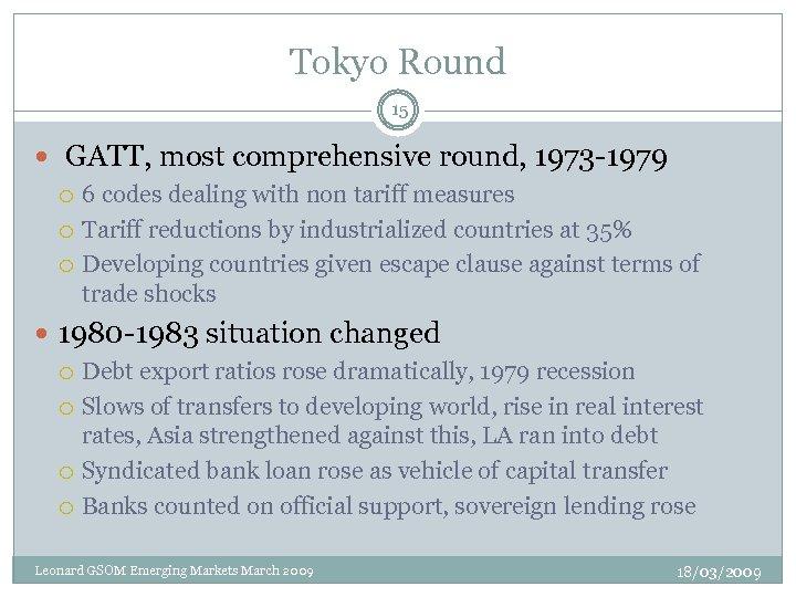 Tokyo Round 15 GATT, most comprehensive round, 1973 -1979 6 codes dealing with non