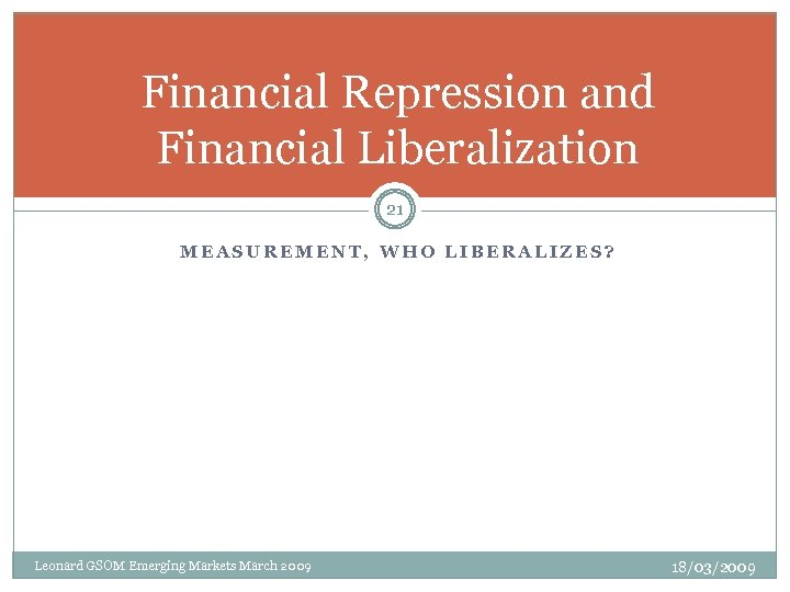 Financial Repression and Financial Liberalization 21 MEASUREMENT, WHO LIBERALIZES? Leonard GSOM Emerging Markets March