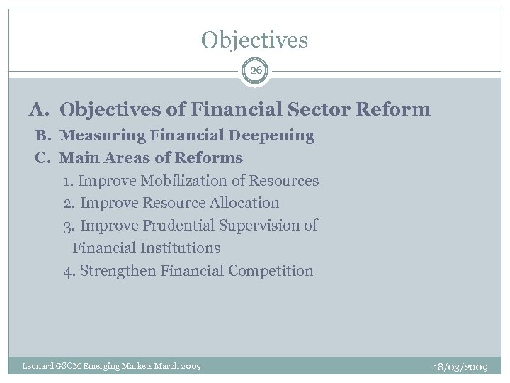Objectives 26 A. Objectives of Financial Sector Reform B. Measuring Financial Deepening C. Main