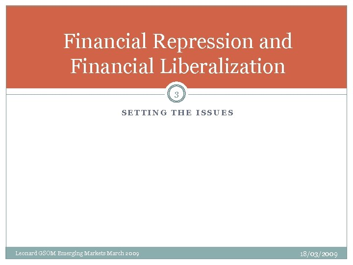 Financial Repression and Financial Liberalization 3 SETTING THE ISSUES Leonard GSOM Emerging Markets March