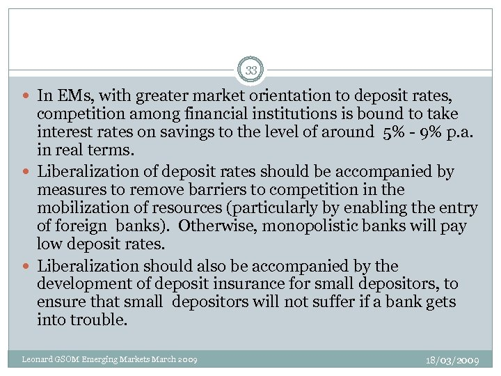 33 In EMs, with greater market orientation to deposit rates, competition among financial institutions