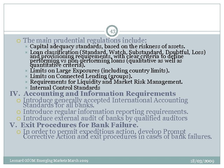 43 The main prudential regulations include: Capital adequacy standards, based on the riskness of