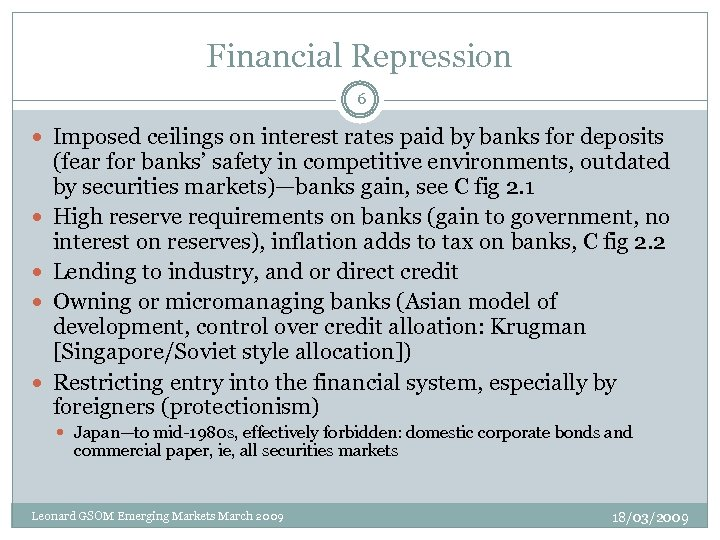 Financial Repression 6 Imposed ceilings on interest rates paid by banks for deposits (fear