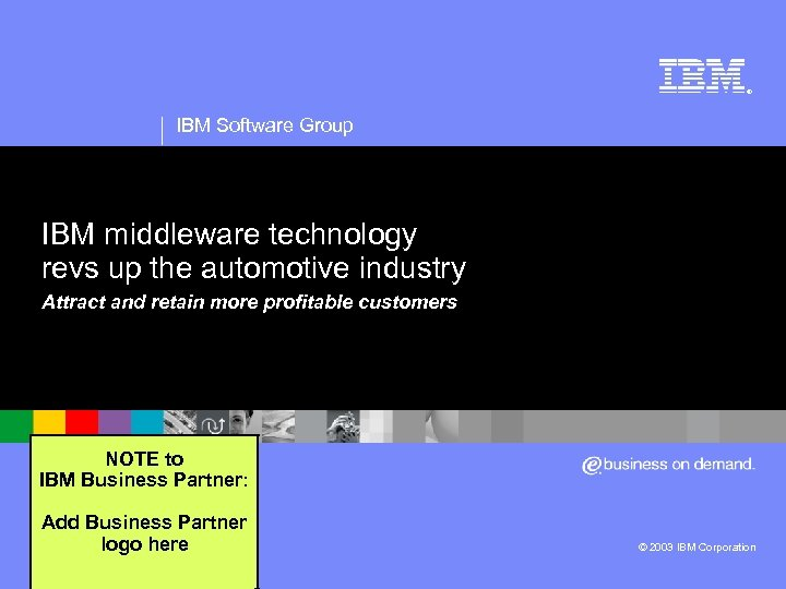 ® IBM Software Group IBM middleware technology revs up the automotive industry Attract and