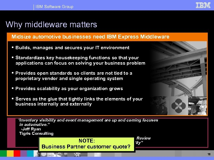 IBM Software Group Why middleware matters Midsize automotive businesses need IBM Express Middleware §
