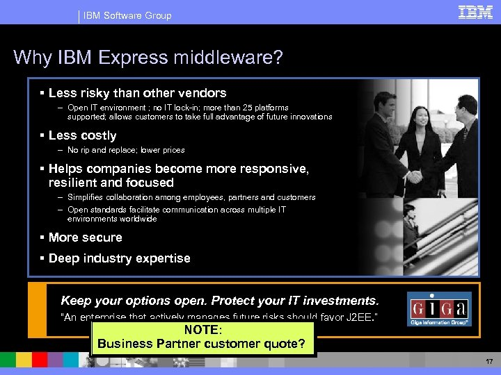IBM Software Group Why IBM Express middleware? § Less risky than other vendors –