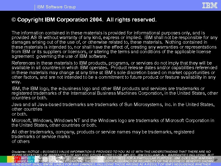 IBM Software Group © Copyright IBM Corporation 2004. All rights reserved. The information contained