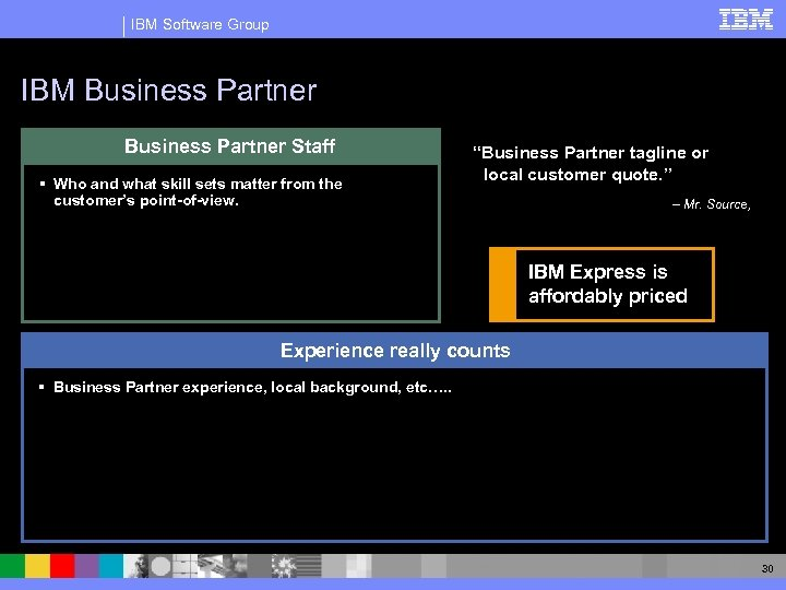 IBM Software Group IBM Business Partner Staff § Who and what skill sets matter
