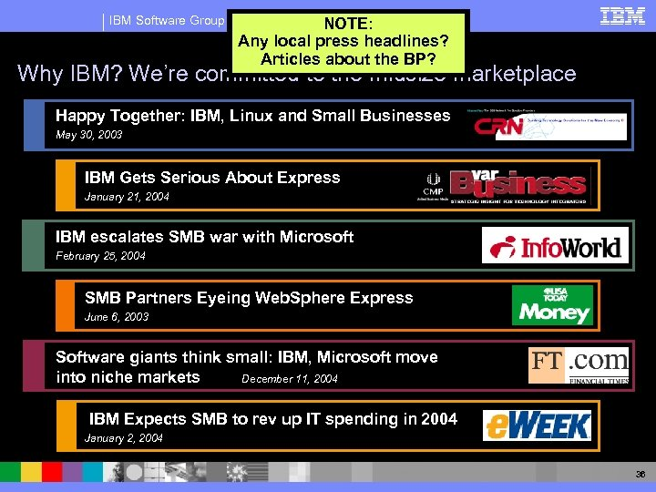 IBM Software Group NOTE: Any local press headlines? Articles about the BP? Why IBM?