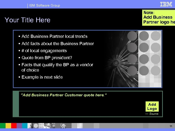 IBM Software Group Your Title Here Note: Add Business Partner logo he § Add