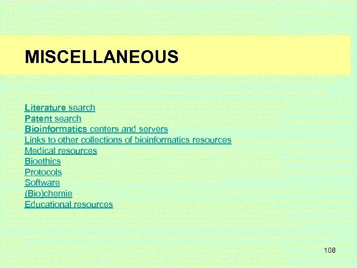 MISCELLANEOUS Literature search Patent search Bioinformatics centers and servers Links to other collections of