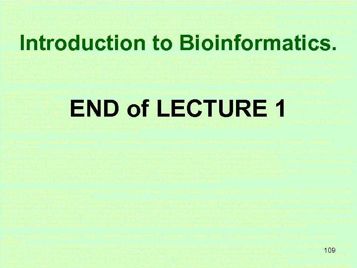 Introduction to Bioinformatics. END of LECTURE 1 109