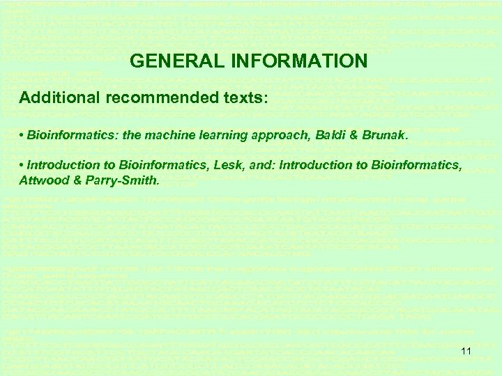 GENERAL INFORMATION Additional recommended texts: • Bioinformatics: the machine learning approach, Baldi & Brunak.