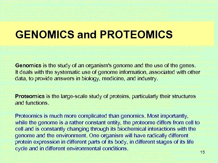 GENOMICS and PROTEOMICS Genomics is the study of an organism's genome and the use
