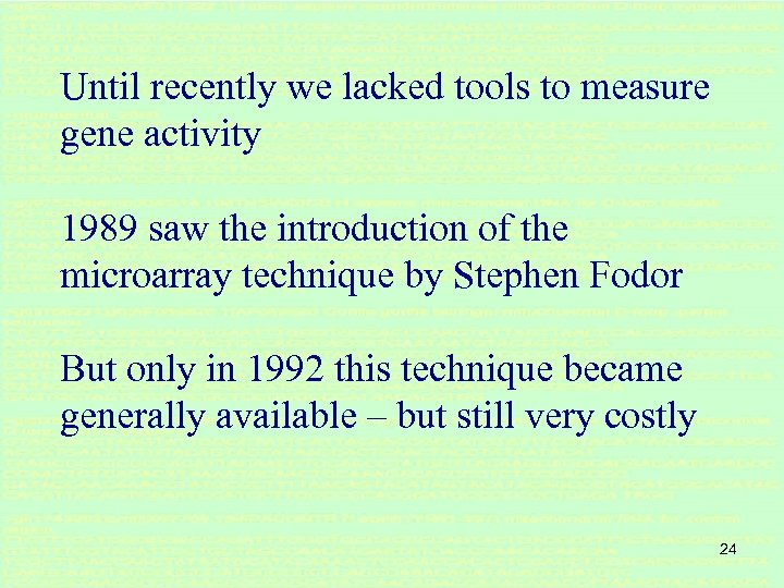 Until recently we lacked tools to measure gene activity 1989 saw the introduction of