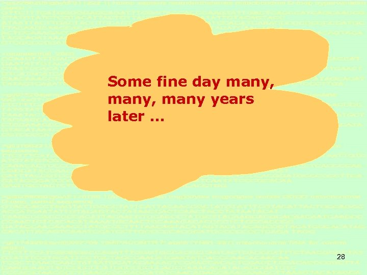 Some fine day many, many years later … 28