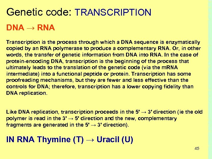 Genetic code: TRANSCRIPTION DNA → RNA Transcription is the process through which a DNA