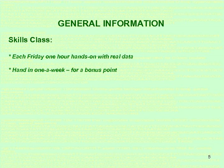 GENERAL INFORMATION Skills Class: * Each Friday one hour hands-on with real data *