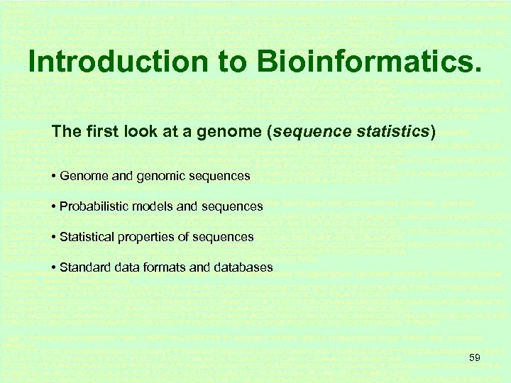 Introduction to Bioinformatics. The first look at a genome (sequence statistics) • Genome and