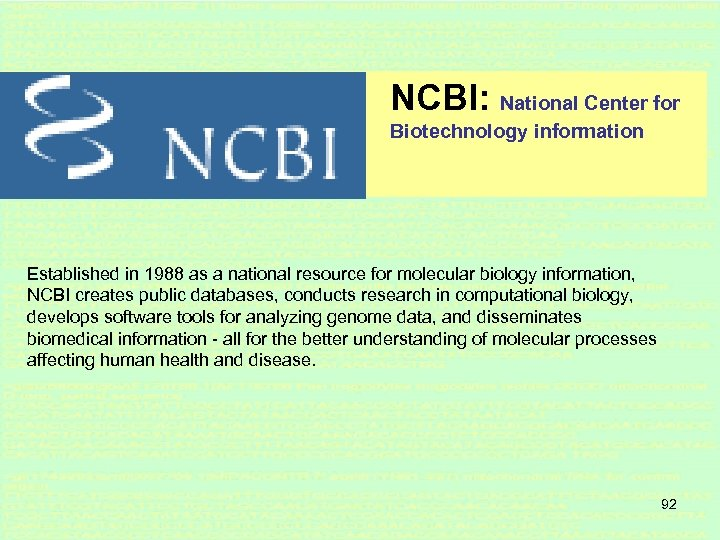 NCBI: National Center for Biotechnology information Established in 1988 as a national resource for