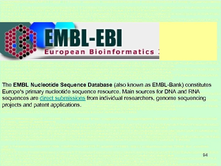 The EMBL Nucleotide Sequence Database (also known as EMBL-Bank) constitutes Europe's primary nucleotide sequence
