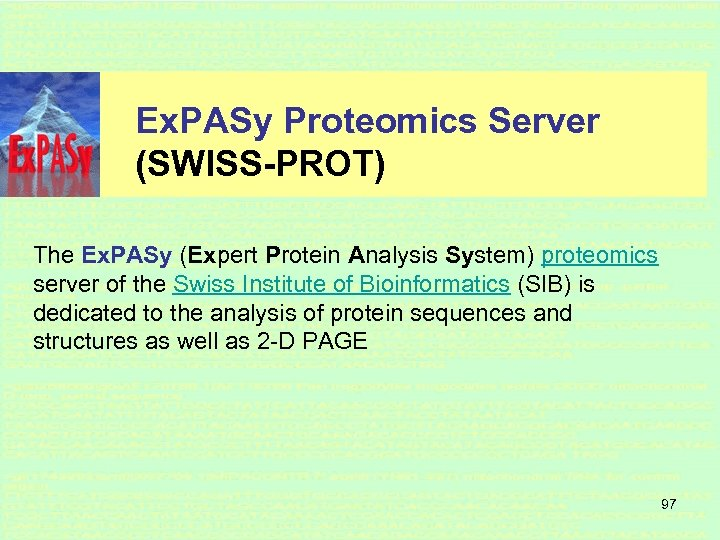 Ex. PASy Proteomics Server (SWISS-PROT) The Ex. PASy (Expert Protein Analysis System) proteomics server