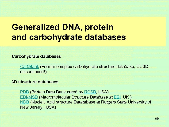 Generalized DNA, protein and carbohydrate databases Carb. Bank (Former complex carbohydrate structure database, CCSD,