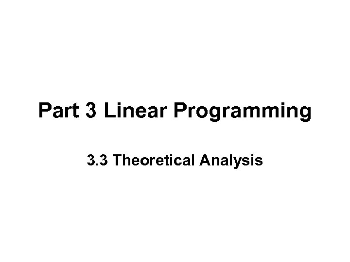 Part 3 Linear Programming 3. 3 Theoretical Analysis